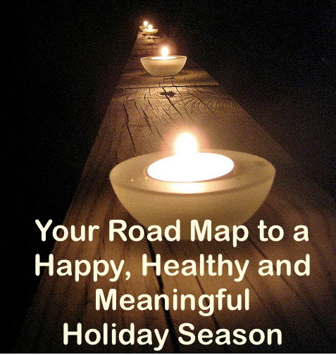 Roadmap to a Happy, Healthy and Meaningful Holiday Season - Click to learn more!
