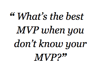 What Is The Best MVP When You Do Not Know Your MVP?